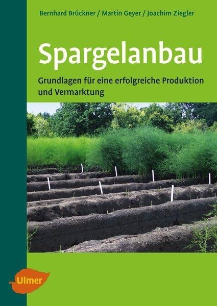 Spargelanbau - Grundlagen für eine erfolgreiche Produktion und Vermarktung
